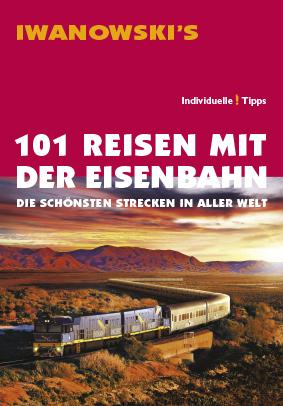 wanowski Reiseführer 101 Eisenbahnen - Die schönsten Strecken in aller Welt