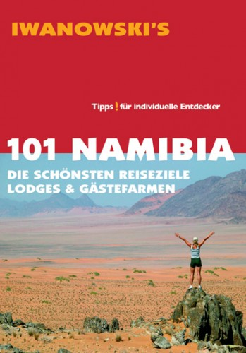 101 Namibia – Die schönsten Reiseziele, Lodges & Gästefarmen – Reiseführer von Iwanowski